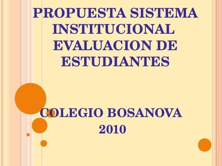 PROPUESTA SISTEMA INSTITUCIONAL  EVALUACION DE ESTUDIANTES COLEGIO BOSANOVA  2010