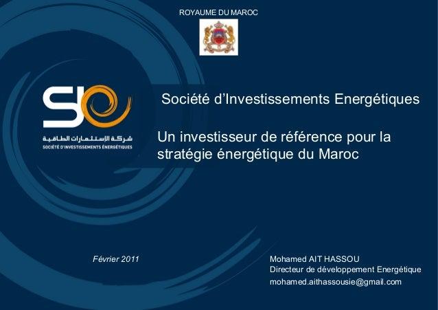 ROYAUME DU MAROC  Société d'Investissements Energétiques Un investisseur de référence pour la stratégie énergétique du Mar...