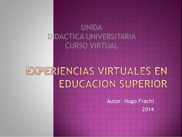 Autor: Hugo Frachi 2014 UNIDA DIDACTICA UNIVERSITARIA CURSO VIRTUAL