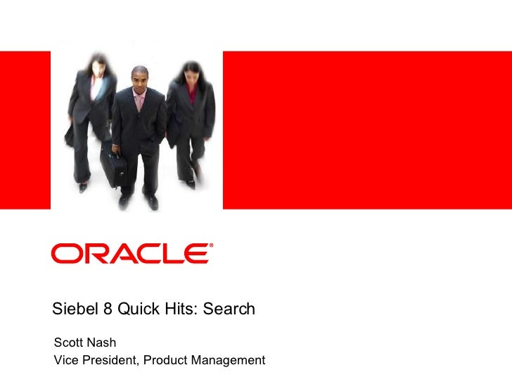 Scott Nash Vice President, Product Management Siebel 8 Quick Hits: Search