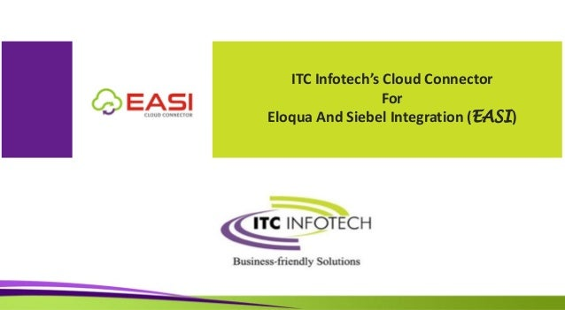 ITC Infotech's Cloud Connector For Eloqua And Siebel Integration (EASI)