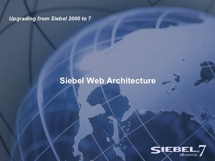 Siebel Web Architecture Upgrading from Siebel 2000 to 7