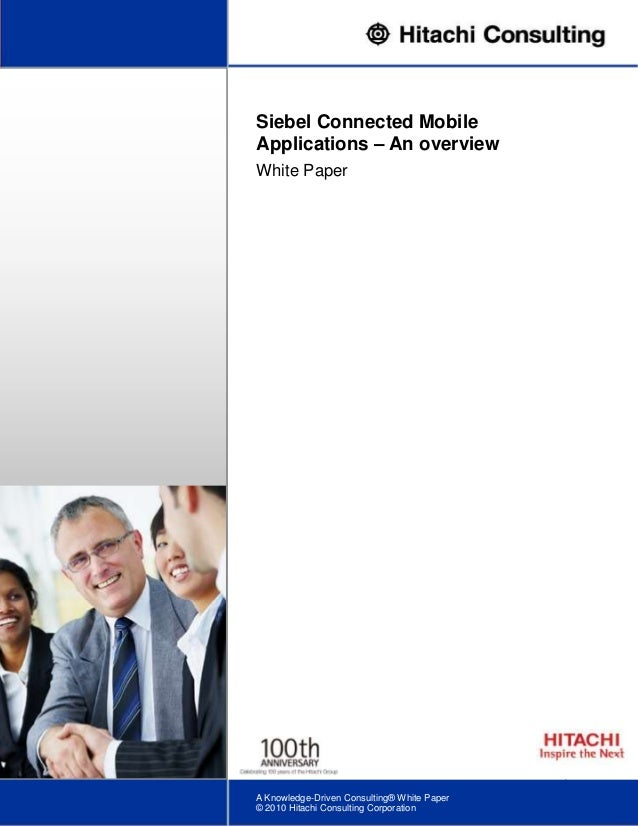 1Siebel Connected MobileApplications – An overviewWhite PaperA Knowledge-Driven Consulting® White Paper© 2010 Hitachi Cons...