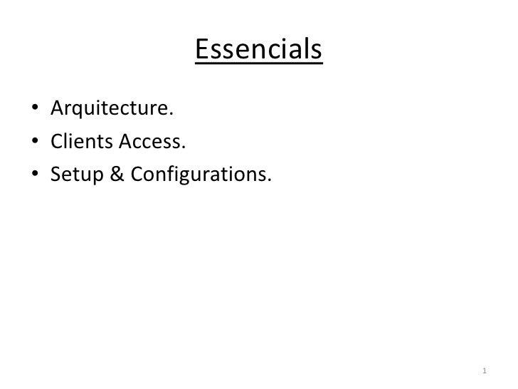 Essencials<br />Arquitecture.<br />Clients Access.<br />Setup & Configurations.<br />1<br />