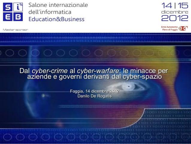 Dal cyber-crime al cyber-warfare: le minacce per  aziende e governi derivanti dal cyber-spazio                Foggia, 14 d...