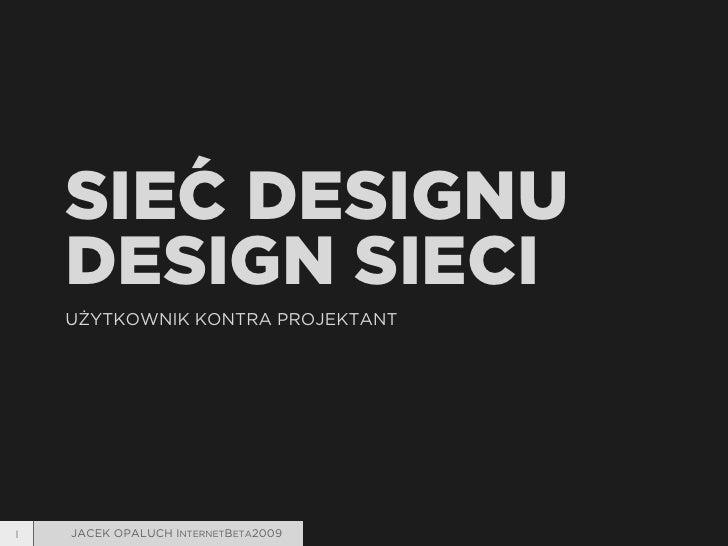 Sieć designu, design sieci. Użytkownik kontra projektant.