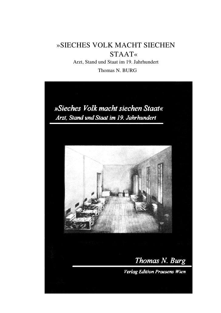 »SIECHES VOLK MACHT SIECHEN             STAAT«    Arzt, Stand und Staat im 19. Jahrhundert               Thomas N. BURG