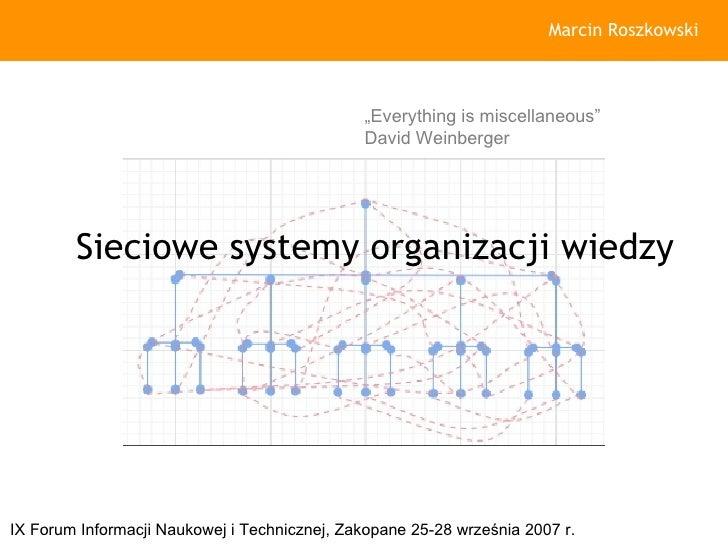 Sieciowe systemy organizacji wiedzy Marcin Roszkowski IX Forum Informacji Naukowej i Technicznej, Zakopane 25-28 września ...