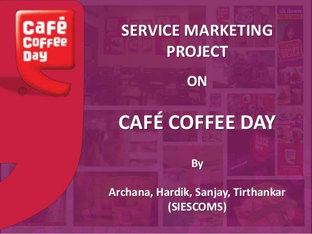 SERVICE MARKETING PROJECT ON CAFÉ COFFEE DAY By Archana, Hardik, Sanjay, Tirthankar (SIESCOMS)