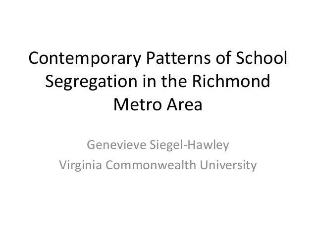 Contemporary Patterns of SchoolSegregation in the RichmondMetro AreaGenevieve Siegel-HawleyVirginia Commonwealth University