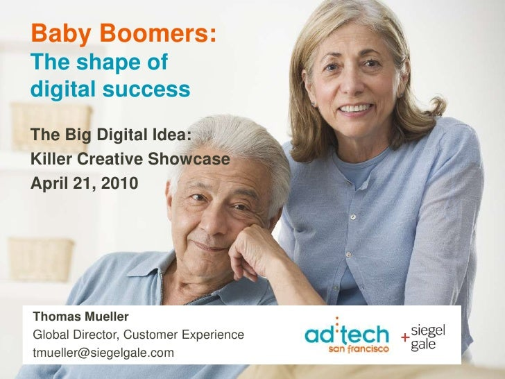 Baby Boomers: The shape ofdigital success <br />The Big Digital Idea: <br />Killer Creative Showcase <br />April 21, 2010<...