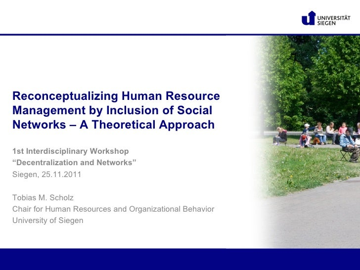 Reconceptualizing Human ResourceManagement by Inclusion of SocialNetworks – A Theoretical Approach1st Interdisciplinary Wo...