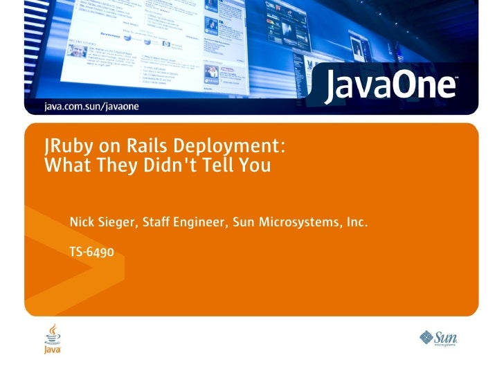 JRuby on Rails Deployment: What They Didn't Tell You    Nick Sieger, Staff Engineer, Sun Microsystems, Inc.    TS-6490