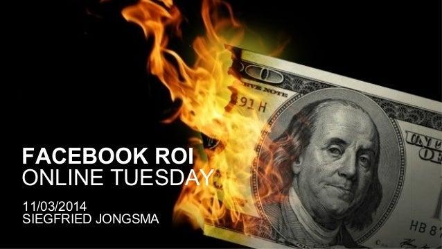 FACEBOOK ROI ONLINE TUESDAY 11/03/2014 SIEGFRIED JONGSMA