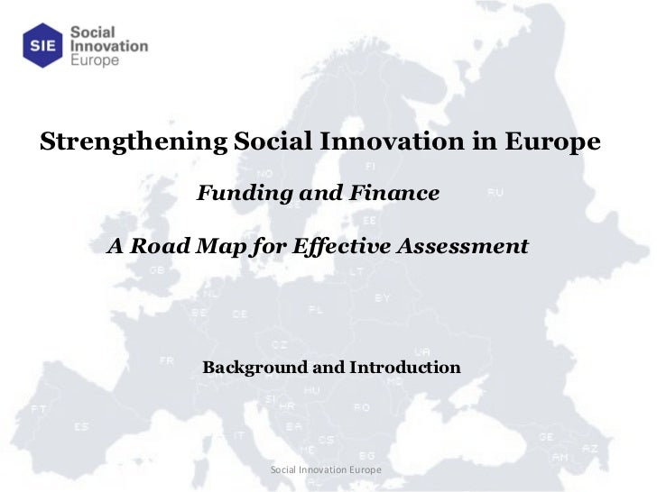 Social Innovation Europe  Funding and Finance  A Road Map for Effective Assessment  Strengthening Social Innovation in Eur...