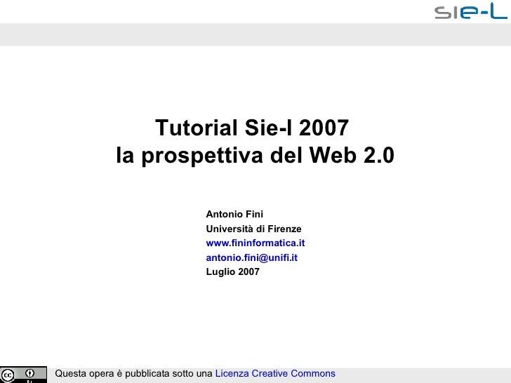 Tutorial Sie-l 2007  la prospettiva del Web 2.0 Antonio Fini Università di Firenze www.fininformatica.it   [email_address]...