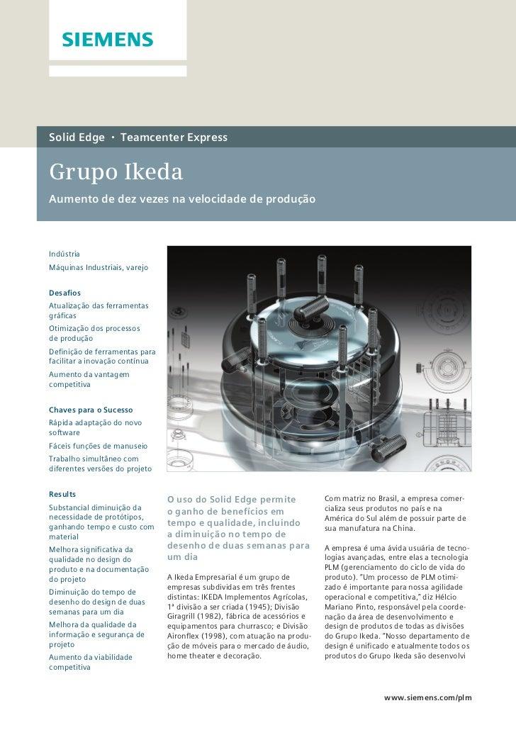 Solid Edge       •   Teamcenter ExpressGrupo IkedaAumento de dez vezes na velocidade de produçãoIndústriaMáquinas Industri...