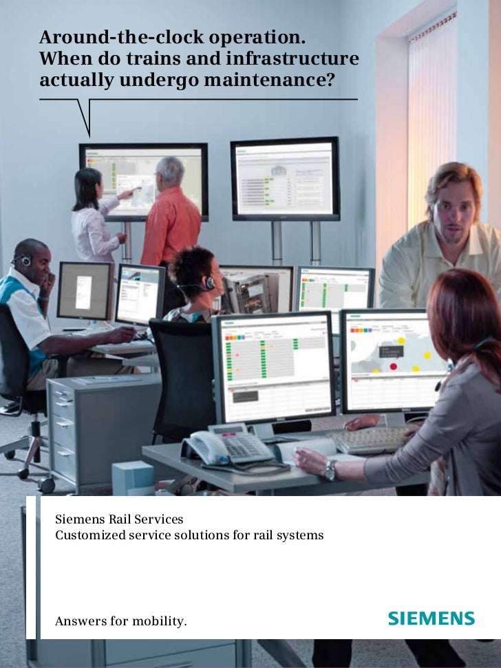 Around-the-clock operation.When do trains and infrastructureactually undergo maintenance? Siemens Rail Services Customized...