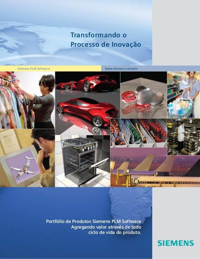Transformando o Processo de Inovação  Siemens PLM Software  www.siemens.com/plm  Portfólio de Produtos Siemens PLM Softwar...