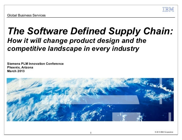 Global Business ServicesThe Software Defined Supply Chain:How it will change product design and thecompetitive landscape i...