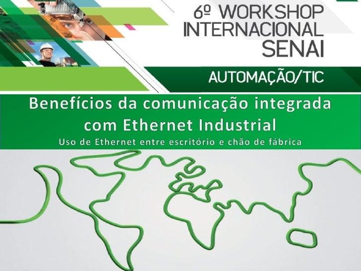 Benefícios da comunicação integrada com Ethernet Industrial: Uso de Ethernet entre escritório e chão de fábrica