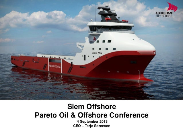 Siem Offshore Pareto Oil & Offshore Conference 4 September 2013 CEO – Terje Sorensen