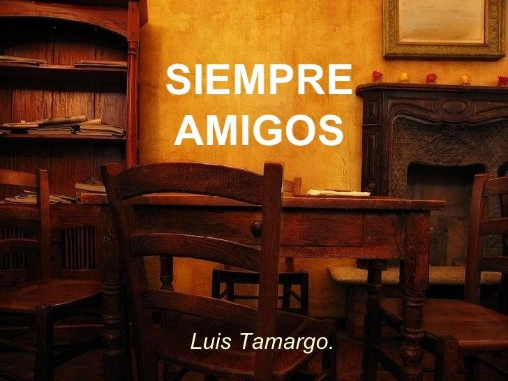 SIEMPRE AMIGOS Luis Tamargo.