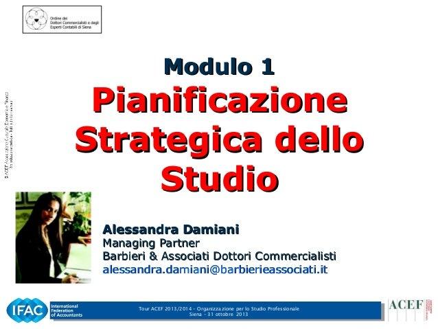 Modulo 1  Pianificazione Strategica dello Studio Alessandra Damiani  Managing Partner Barbieri & Associati Dottori Commerc...