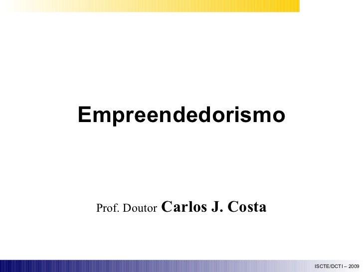 Empreendedorismo Prof. Doutor   Carlos J. Costa