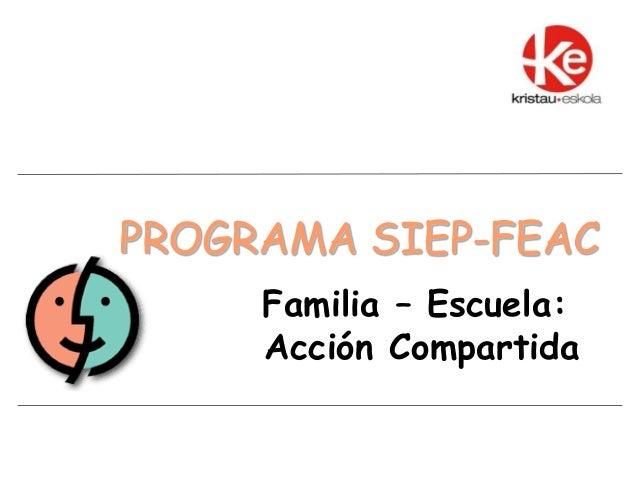 PROGRAMA SIEP-FEAC Familia – Escuela: Acción Compartida