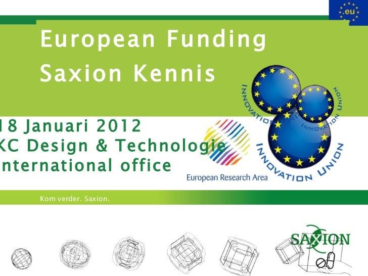 European Funding  Saxion Kennis 18 Januari 2012 KC Design & Technologie International office