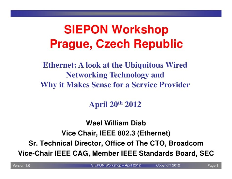 SIEPON Workshop                Prague, Czech Republic              Ethernet: A look at the Ubiquitous Wired               ...