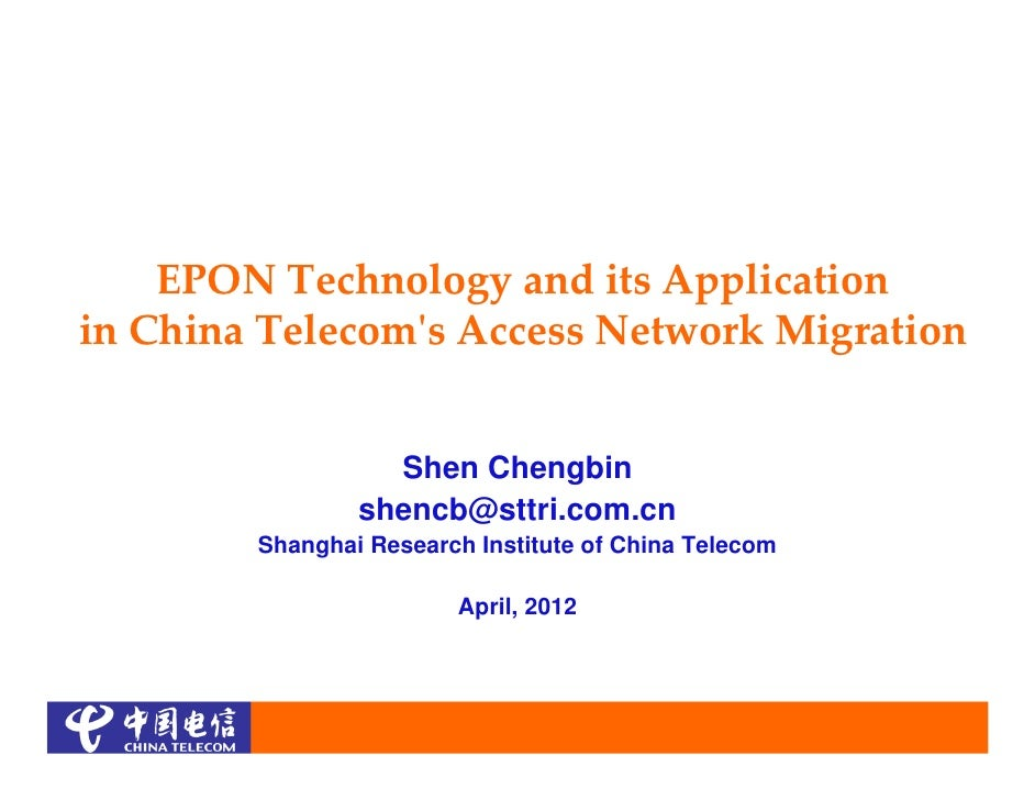 EPON Technology and its Applicationin China Telecomʹs Access Network Migration                  Shen Chengbin             ...