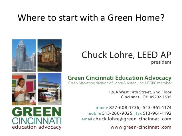 Chuck Lohre, LEED AP president Green Cincinnati Education Advocacy Green Marketing division of Lohre & Assoc., Inc. USGBC ...