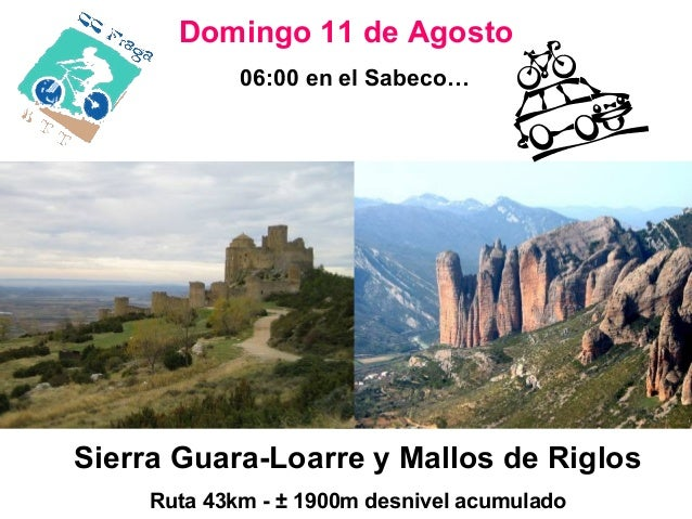 06:00 en el Sabeco… Domingo 11 de Agosto Sierra Guara-Loarre y Mallos de Riglos Ruta 43km - ± 1900m desnivel acumulado