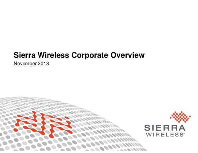 Sierra Wireless Corporate Overview November 2013  Proprietary and Confidential  1