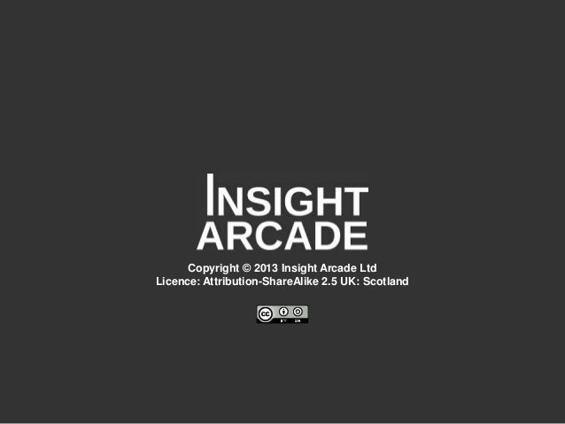 Copyright © 2013 Insight Arcade Ltd Licence: Attribution-ShareAlike 2.5 UK: Scotland