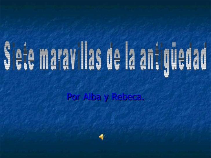 Por Alba y Rebeca. Siete maravillas de la antigüedad