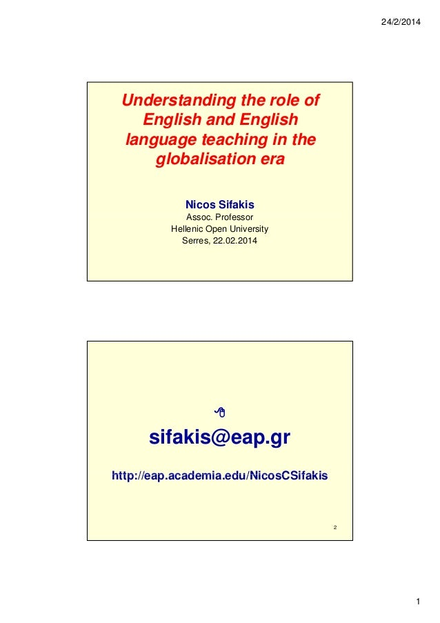 24/2/2014  Understanding the role of English and English language teaching in the globalisation era Nicos Sifakis Assoc. P...
