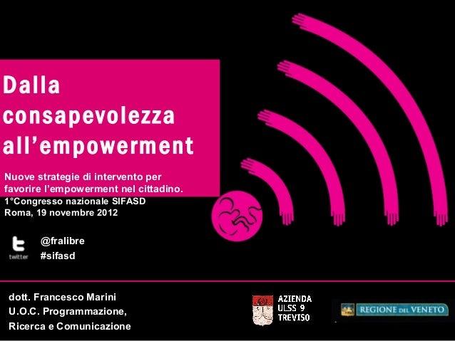 Dallaconsapevolezzaall'empowermentNuove strategie di intervento perfavorire l'empowerment nel cittadino.1°Congresso nazion...