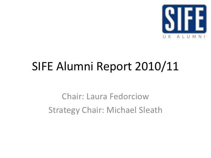 SIFE Alumni Report 2010/11<br />Chair: Laura Fedorciow <br />Strategy Chair: Michael Sleath <br />