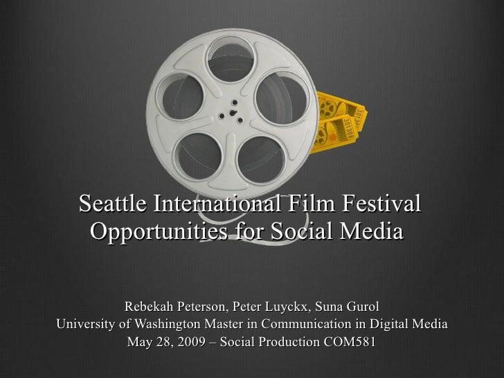 Seattle International Film Festival Opportunities for Social Media  Rebekah Peterson, Peter Luyckx, Suna Gurol University ...