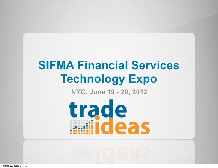 SIFMA Financial Services                           Technology Expo                             NYC, June 19 - 20, 2012Thur...