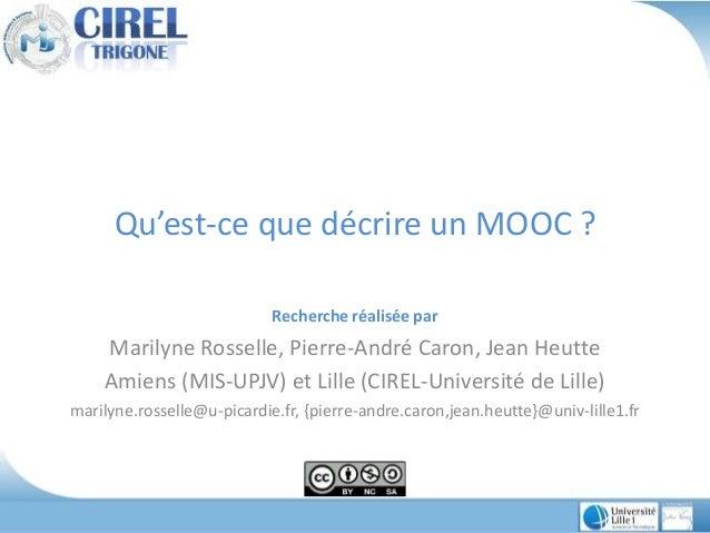 Qu'est-ce que décrire un MOOC ? Recherche réalisée par Marilyne Rosselle, Pierre-André Caron, Jean Heutte Amiens (MIS-UPJV...