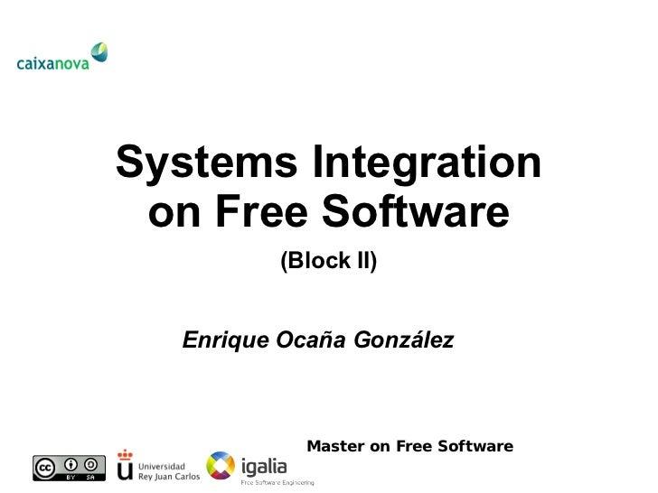Systems Integration  on Free Software          (Block II)     Enrique Ocaña González                Master on Free Software