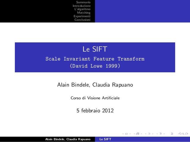Sommario Introduzione L'algoritmo Matching Esperimenti Conclusioni Le SIFT Scale Invariant Feature Transform (David Lowe 1...