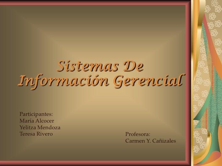 Sistemas De                                  Información Gerencial<br />Participantes:<br />María Alcocer<br />Yelitza Men...