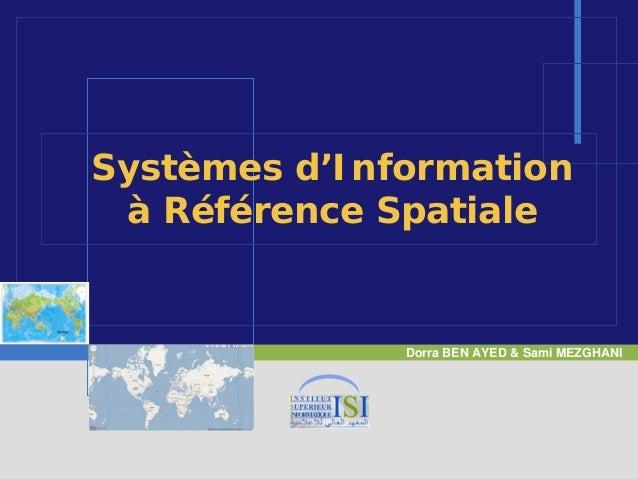 Systèmes d'Information à Référence Spatiale              Dorra BEN AYED & Sami MEZGHANI