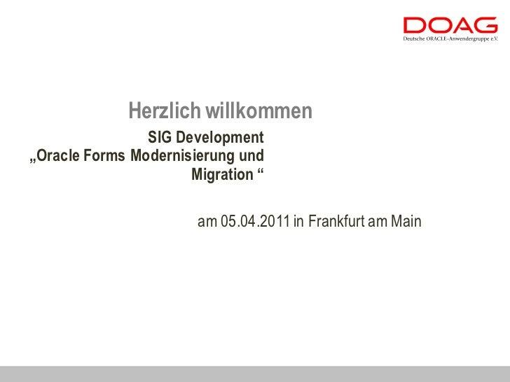 """Herzlich willkommen                SIG Development""""Oracle Forms Modernisierung und                      Migration """"       ..."""