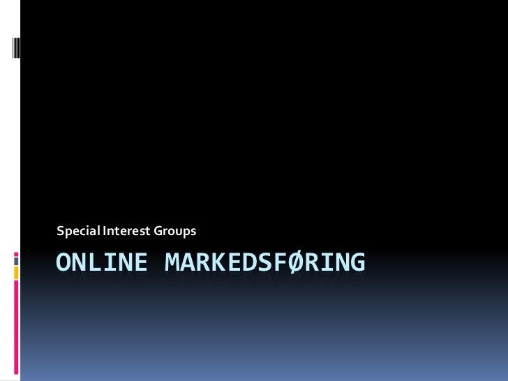 Online Markedsføring<br />Special Interest Groups<br />